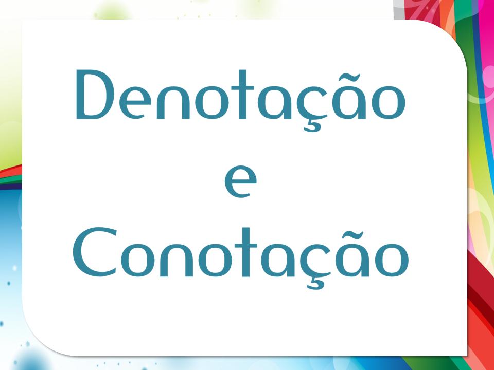 Tipos De Linguagem Denotativo Sentido Real Dicionário: Com A Palavra, O Português: DENOTAÇÃO E CONOTAÇÃO: UMA