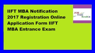 IIFT MBA Notification 2017 Registration Online Application Form IIFT MBA Entrance Exam