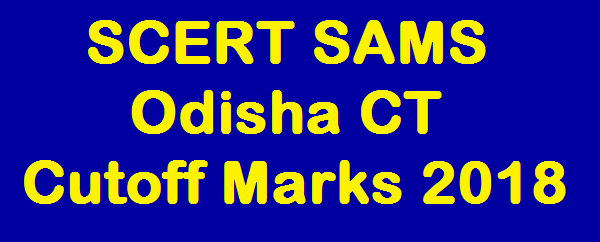SCERT SAMS Odisha CT Cutoff Marks 2018