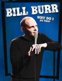 Bill Burr: Why Do I Do This?   Bmovies