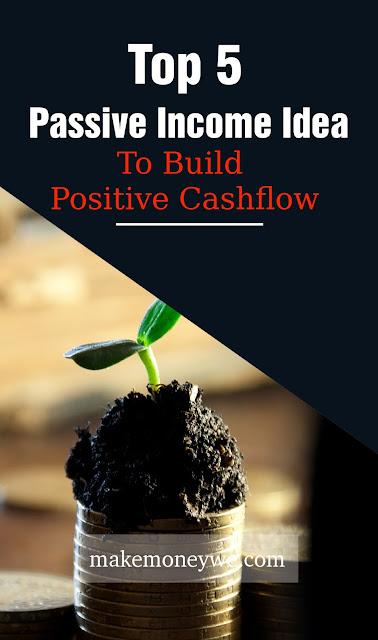 Top 5 Passive Income Idea to Build Positive Cashflow