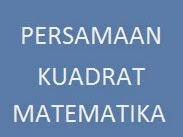 Kumpulan Contoh Soal Persamaan Kuadrat Matematika SMA