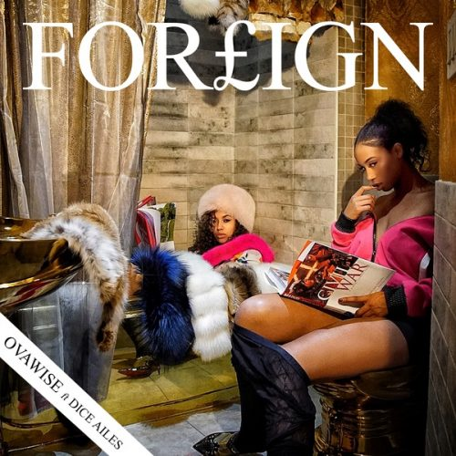 Ova Wise ft Dice Ailes - Foreign