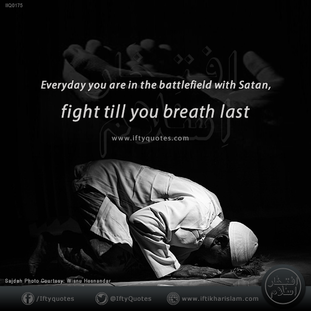 Ifty Quotes: Everyday you are in the battle field with Satan fight till you breath last | Iftikhar Islam