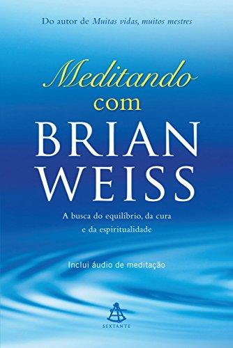 Meditando com Brian Weiss A busca do equilíbrio, da cura e da espiritualidade - Brian Weiss