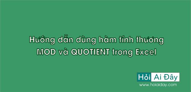 Hướng dẫn dùng hàm tính thương  MOD và QUOTIENT trong Excel