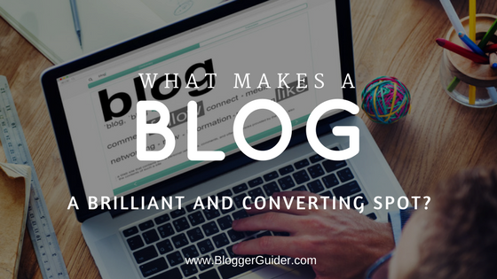 What makes a blog, a Brilliant and Converting spot?