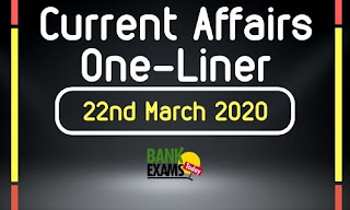 Current Affairs One-Liner: 22nd March 2020