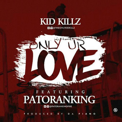 Kid Kills ft Patoranking – Only Your Love
