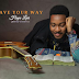 MUSIC: HAVE YOUR WAY BY HOPE LEVI | @Amhopelevi