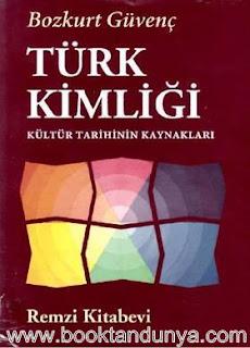 Bozkurt Güvenç - Türk Kimliği - Kültür Tarihinin Kaynakları