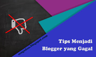 Tips Menjadi Blogger yang gagal