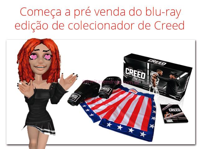 Começa a pré venda do blu-ray edição de colecionador de Creed - Blog Mineira sem Freio