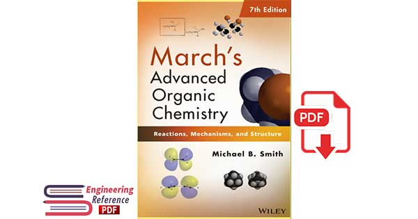 March's Advanced Organic Chemistry: Reactions, Mechanisms, and Structure 7th Edition by Michael B. Smith