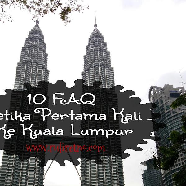 10 FAQ Ketika Pertama Kali ke Kuala Lumpur