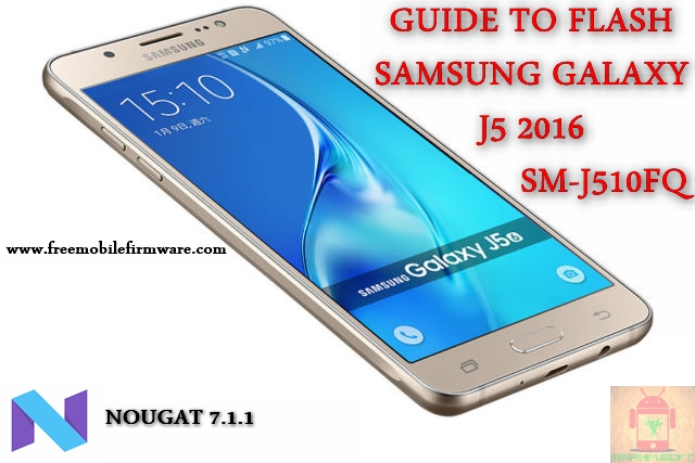 Guide To Flash Samsung Galaxy J5 2016 SM-J510H Nougat 7.1.1 Odin Method Tested Firmware All Regions
