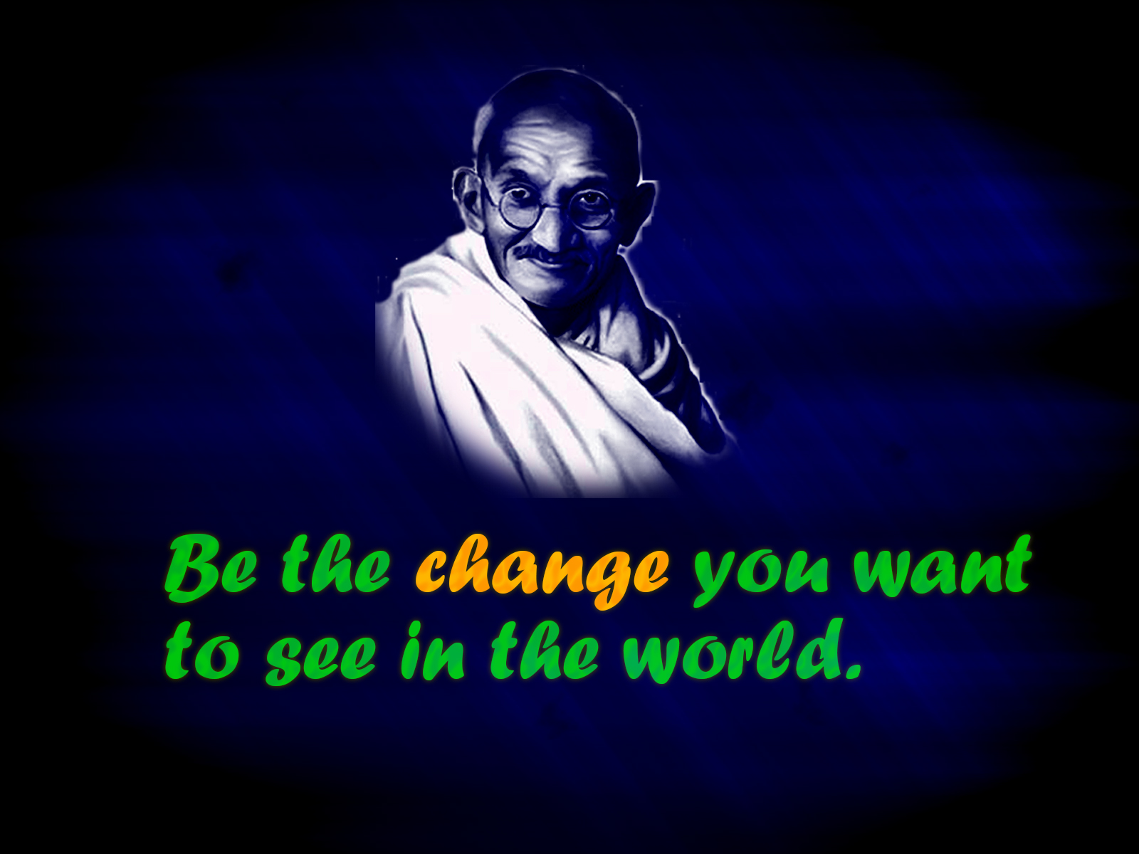 Mahatma Gandhi Quote   Be The Change You Want To See In The World