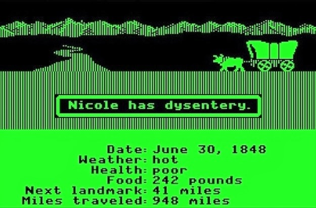 Always picking the banker and then having your family die on The Oregon Trail