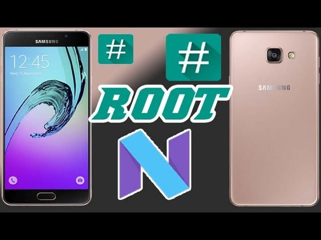 How To Root Nougat Galaxy A5 2016 Android 7 - Gsmedge Android ERROR