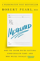 Mistreated: Why We Think We're Getting Good Health Care—And Why We're Usually Wrong by Robert Pearl