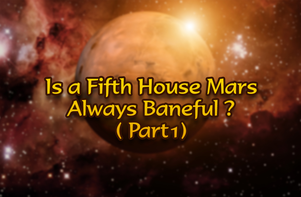 Is a Fifth House Mars Always Baneful?(Part 1)