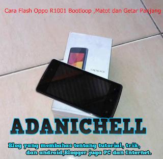 Cara Flash Oppo R1001 Bootloop ,Matot dan Getar Panjang