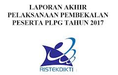 Contoh Laporan Akhir Pembekalan PLPG 2017 Lengkap dengan Template