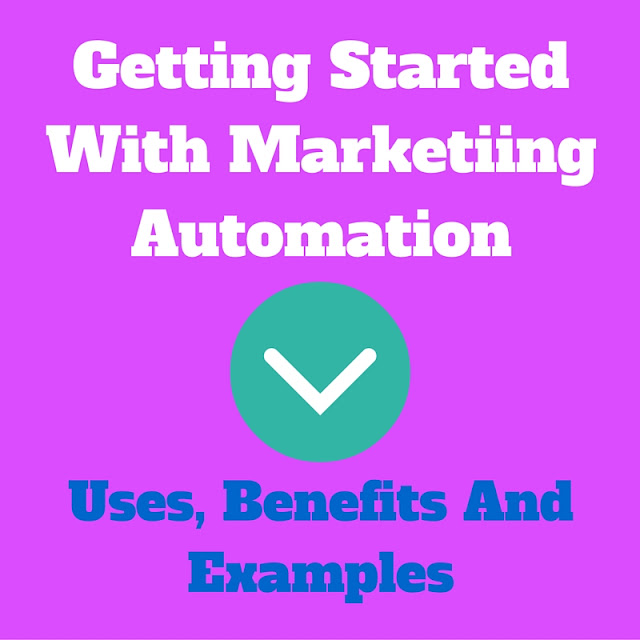 Getting Started With Marketing Automation - Uses, Benefits And Examples