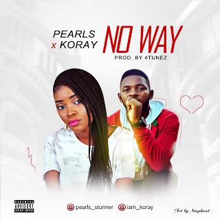 [New Music] Pearls Ft Koray - No Way (Prod. 4tunez)