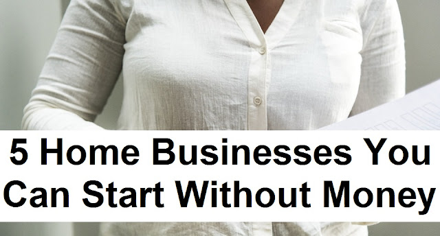 5 Home Businesses You Can Start Without Money