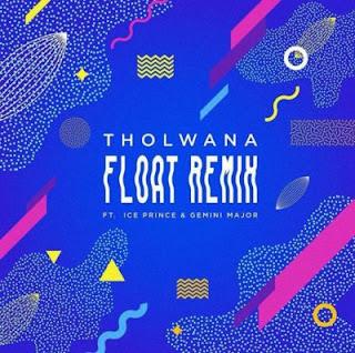Tholwana Feat. Gemini Major, Ice Prince – Float (Remix)