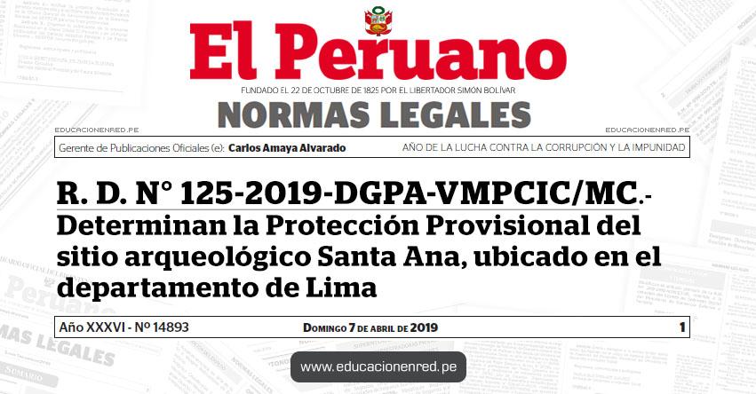 R. D. N° 125-2019-DGPA-VMPCIC/MC - Determinan la Protección Provisional del sitio arqueológico Santa Ana, ubicado en el departamento de Lima - www.mcultura.gob.pe