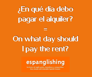 ¿En qué día debo pagar el alquiler? = On what day should I pay the rent?