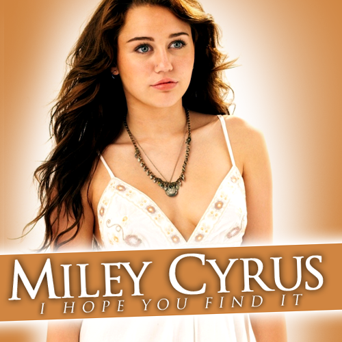 Miley Downloads: [COVER] I Hope You Find It