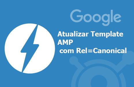 Como atualizar rel=canonical no template amp por rel=amphtml