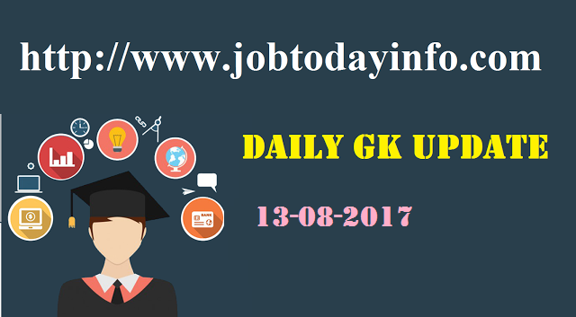 Daily GK Update 13th August 2017, Important Current Affairs