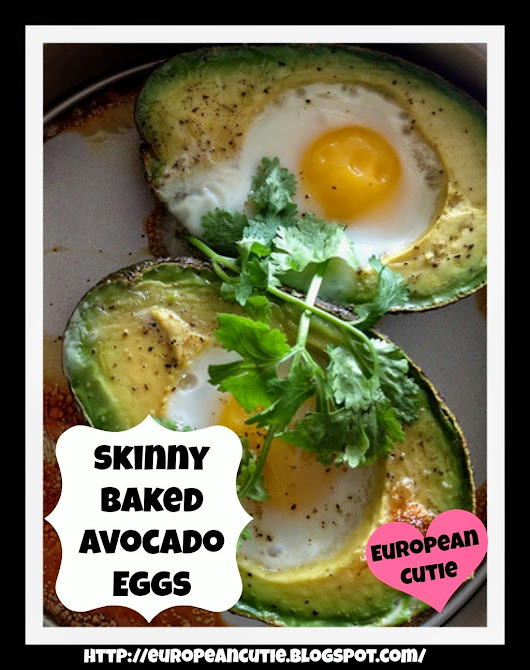 European Cutie ♥:  Skinny Baked Avocado Eggs ♥