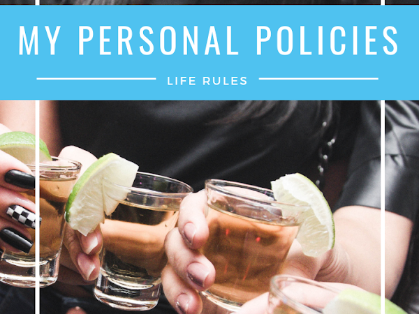 My Personal Policies (Life Rules I Follow)