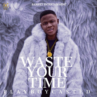 [Music] PlayBoy Casted – Waste Your Time