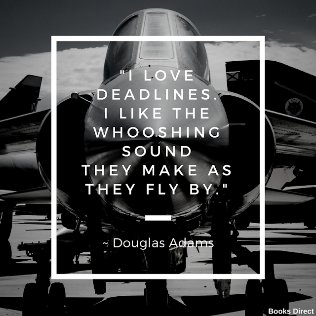 """I love deadlines. I like the whooshing sound they make as they fly by."" ~ Douglas Adams"