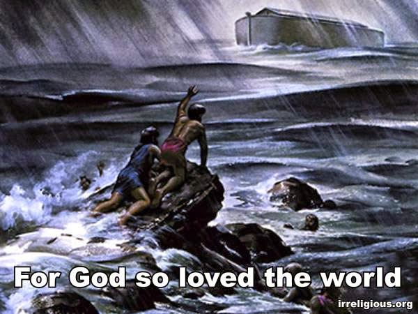 For God so loved the world picture  - that he wiped out most of the earth's population and wildlife, all of whom presumably deserved it