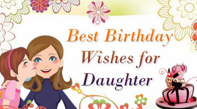 Best Selected Happy Birthday Wishes for Daughter from mom, Birthday wishes for Daughter from her mother, Emotional Birthday  wishes for daughter