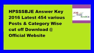 HPSSSBJE Answer Key 2016 Latest 454 various Posts & Category Wise cut off Download @ Official Website