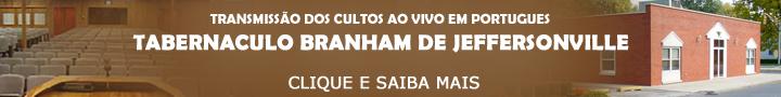 TRANSMISSÃO DOS CULTOS AO VIVO EM PORTUGUES  TABERNACULO BRANHAM DE JEFFERSONVILLE  CLIQUE E SAIBA MAIS