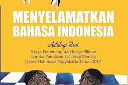 MENYELAMATKAN BAHASA INDONESIA (Antologi Esai Remaja, 2017)