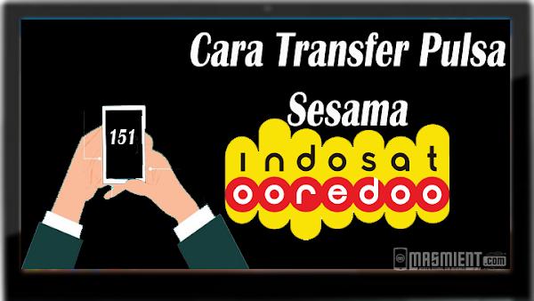 Cara Transfer Pulsa Indosat 2019 Tanpa Butuh Waktu Lama