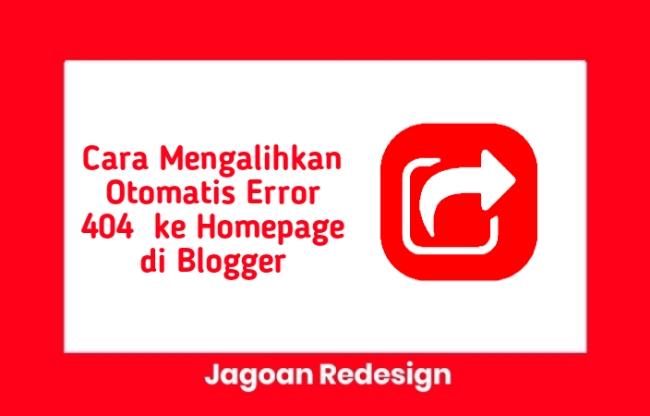 Cara Mengalihkan Otomatis Error 404  ke Homepage di Blogger