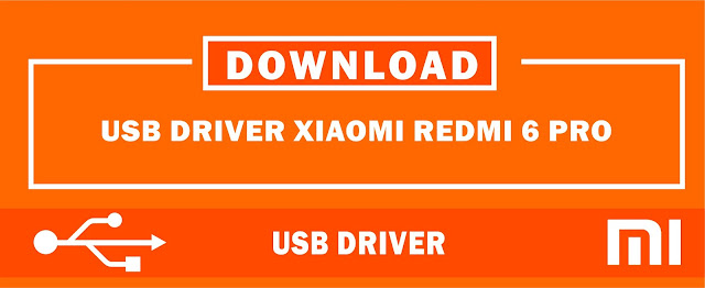 Download USB Driver Xiaomi Redmi 6 Pro for Windows 32bit & 64bit