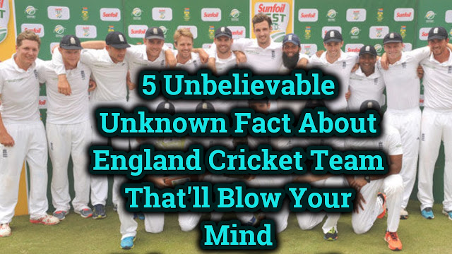 5 Unbelievable Unknown Fact About England Cricket Team