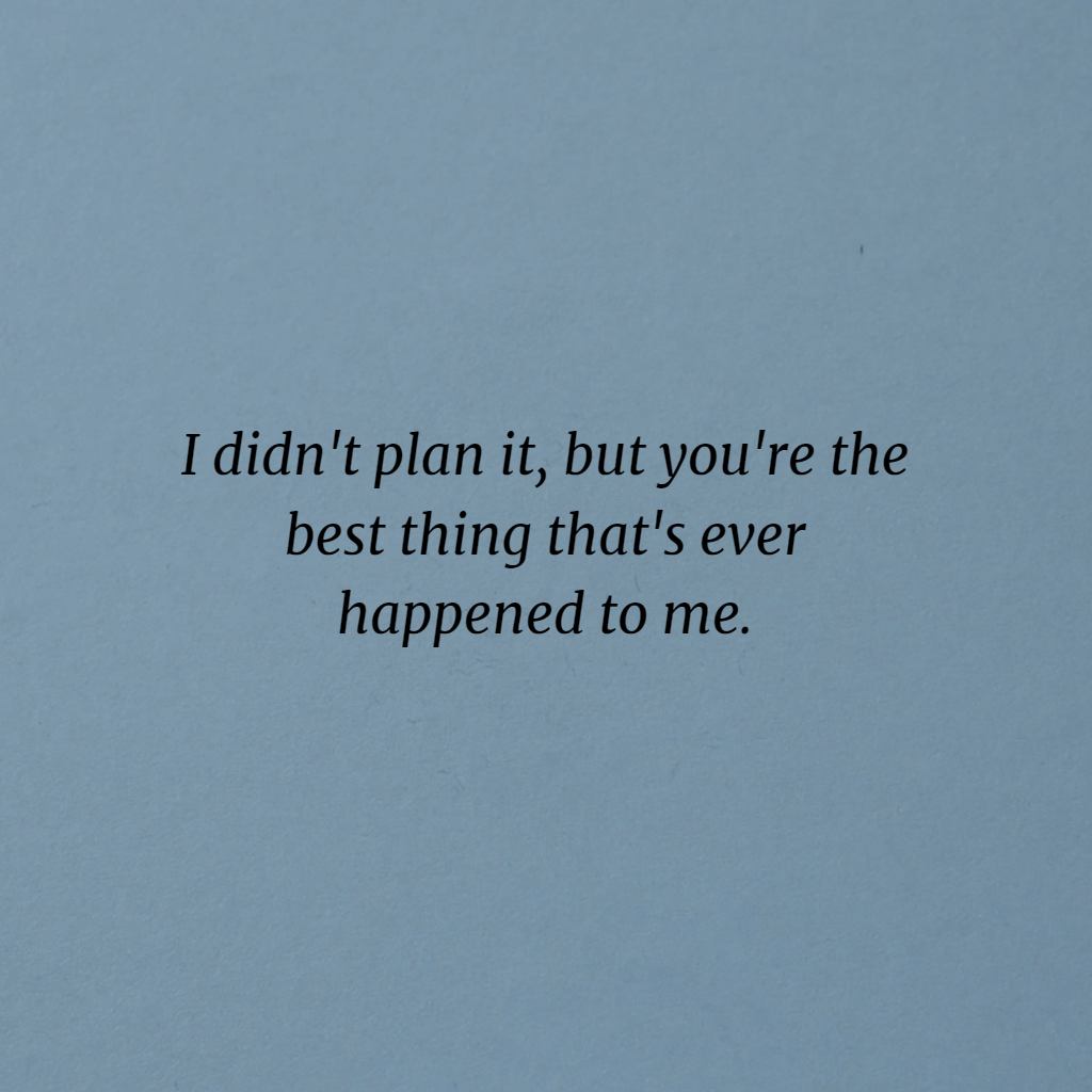 Luxury You Are The Best Thing That Ever Happened To Me Quotes